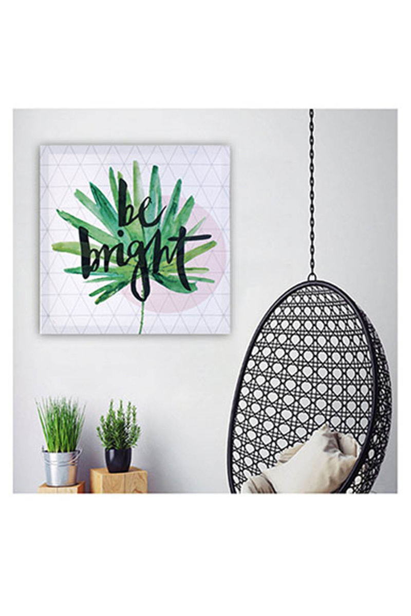 Kanvas Tablo Be Bright 40x40cm 1 Adet